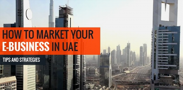 How To Market Your E-Business in UAE: Tips and Strategies